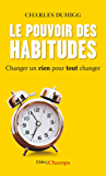 Le Pouvoir des habitudes. Changer un rien pour tout changer (French Edition)