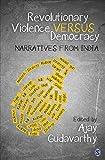 #5: Revolutionary Violence Versus Democracy: Narratives from India