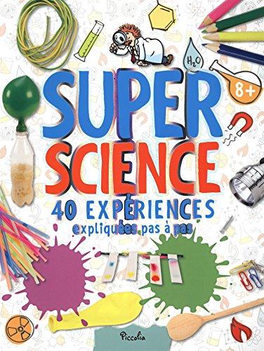 Super Science : 40 expériences. expliquées pas à pas