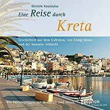 Eine Reise auf Kreta: Geschichten aus dem Kafenion, von König Minos und der Samaria-Schlucht. Ein Hörvergnügen mit O-Tönen und Musik (Spaziergänge)