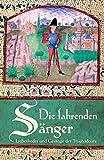 Die fahrenden Sänger - Liebeslieder und Gesänge der Troubadoure
