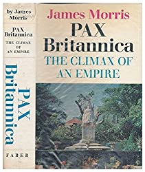 Pax Britannica: The Climax of an Empire by James Morris (1968-10-01)