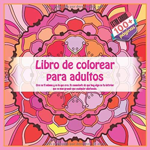 Libro de colorear para adultos - Cree en ti mismo y en lo que eres. Se consciente de que hay algo en tu interior que es mas grande que cualquier obstaculo. (Mandala)