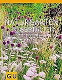 Naturgärten gestalten: Gärtnern im Einklang mit der Natur (GU Große Gartenratgeber)