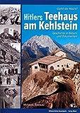 Hitlers Teehaus am Kehlstein: Gipfel der Macht?  Geschichte in Bildern und Dokumenten - Michael E. Seerwald