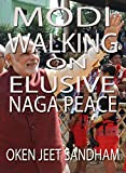 MODI WALKING ON ELUSIVE NAGA PEACE