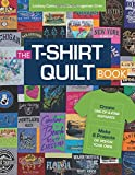 The T-Shirt Quilt Book: Recycle Your Tees, 8 Exciting Projects
