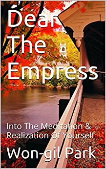 Dear The Empress: Into The Meditation & Realization Of Yourself (Raoul Teacher's Poetry in English & Korean Book 1) (English Edition) par [Park, Won-gil]