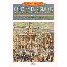 HISTORIA DE CADIZ VOL. III. CADIZ EN EL SIGLO XIX. DE CIUDAD SOBERANA A CAPITAL DE PROVINCIA.