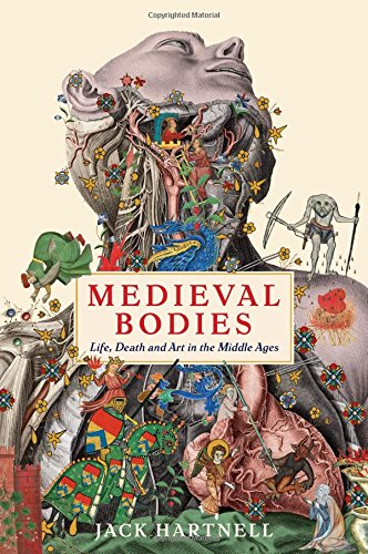 Medieval Bodies: Life, Death and Art in the Middle Ages (Wellcome) por Jack Hartnell