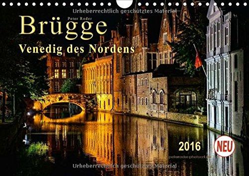 Brügge - Venedig des Nordens (Wandkalender 2016 DIN A4 quer): Wegen seines durch Brücken und...
