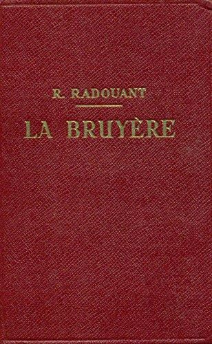 La Bruyère. Avec Introduction,Bibliographie,Notes,Grammaire,Lexique et Illustrations documentaires par R. Radouant