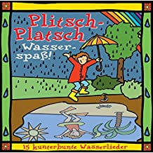 Plitsch-Platsch Wasserspass: 12 kunterbunte Wasserlieder