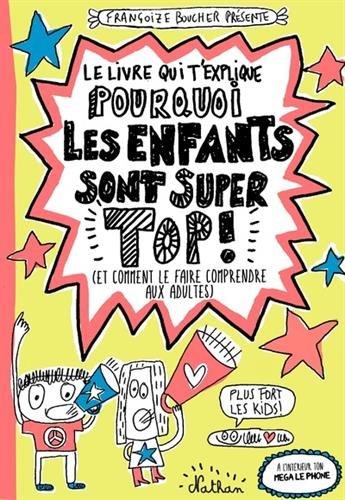 Le livre qui t'explique pourquoi les enfants sont super top ! par Françoize Boucher