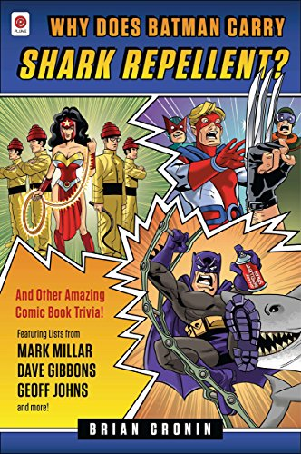 Why Does Batman Carry Shark Repellent?: And Other Amazing Comic Book Trivia! por Brian Cronin
