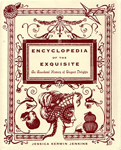 Encyclopedia Of The Exquisite: An Anecdotal History of Elegant Delights por Jessica Kerwin Jenkins