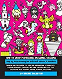 How to Draw Princesses, Unicorns, Dragons Step by Step Drawing for Kids : Drawing and cartooning for kids and learning how to draw cute cartoon princesses, dragons, unicorns, castles and fairy tales