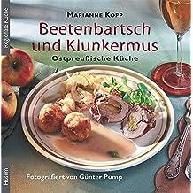 Beetenbartsch und Klunkermus: Ostpreußische Küche