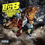B.o.B Presents: The Adventures Of Bobby Ray (Explicit)