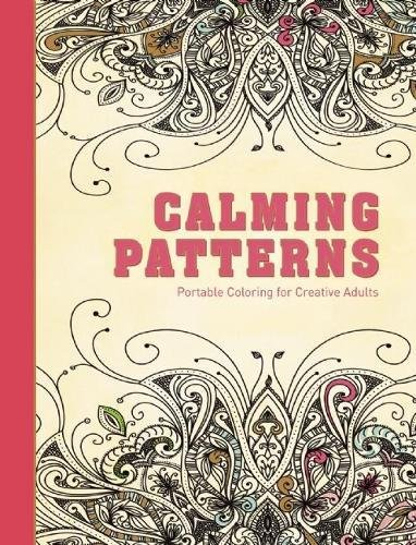Calming Patterns: Portable Coloring for Creative Adults (Hardcover Creative Stress Relieving Adult Coloring Book)