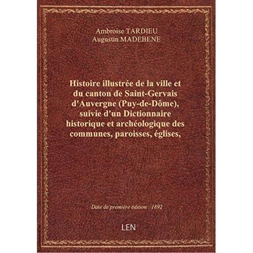 Histoire illustrée de la ville et du canton de Saint-Gervais d'Auvergne (Puy-de-Dôme), suivie d'un D