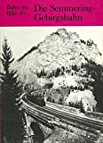 Die Semmering Gebirgsbahn ; Bahn im Bild Band 10 - Gloggnitz - Mürzzuschlag