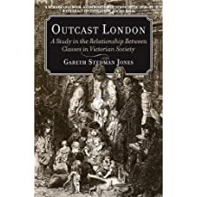 Outcast London: A Study in the Relationship Between Classes in Victorian Society by Gareth Stedman Jones (2014-08-19)