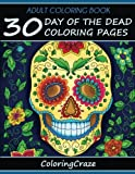 Adult Coloring Book: 30 Day Of The Dead Coloring Pages, Dia De Los Muertos, Coloring Books For Adults Series By ColoringCraze.com: Volume 12 ... Stress Relieving Coloring Pages For Grownups)