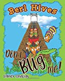 Berl Hives: Don't Bug Me!