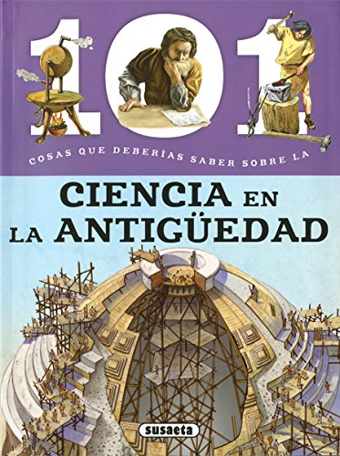 101 Cosas que deberías saber sobre la ciencia en la antigüedad por Susaeta Ediciones S A