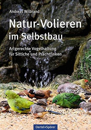 Natur-Volieren im Selbstbau. Artgerechte Vogelhaltung für Sittiche und Prachtfinken