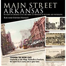 Main Street Arkansas: The Hearts of Arkansas Cities and Towns--As Portrayed in Postcards and Photographs