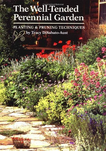 The Well-Tended Perennial Garden: Planting & Pruning Techniques by Tracy DiSabato-Aust (1998-02-01)