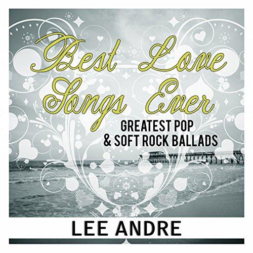 Best Love Songs Ever: Greatest Pop & Soft Rock Ballads. Las Mejores Baladas Y Canciones De Amor - Soft-pop