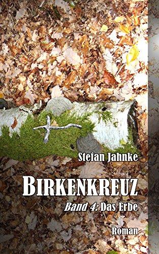 Birkenkreuz 4: Das Erbe (Die Birkenkreuz-Saga) -