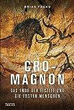 Cro-Magnon: Das Ende der Eiszeit und die ersten Menschen - Brian Fagan
