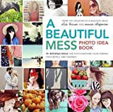A Beautiful Mess Photo Idea Book: 95 Inspiring Ideas for Photographing Your Friends, Your World, and Yourself by Elsie Larson (2013-08-13)