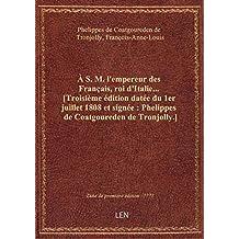 À S. M. l'empereur des Français, roi d'Italie... [Troisième édition datée du 1er juillet 1808 et sig