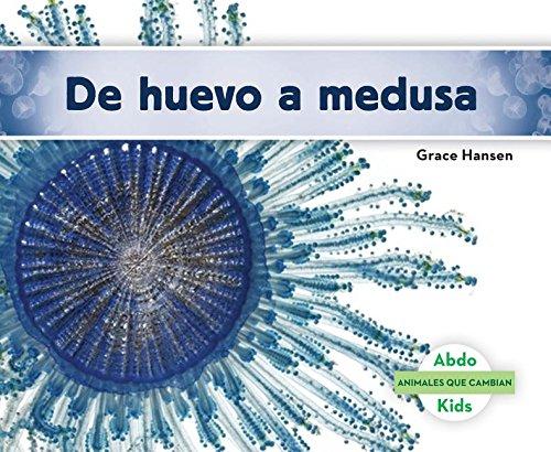 SPA-DE HUEVO A MEDUSA (BECOMIN (Animales que cambian / Changing Animals) por Grace Hansen