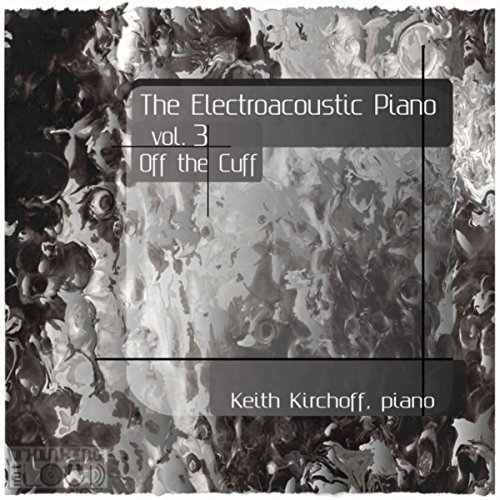 The Electroacoustic Piano, Vol. Three: Off the Cuff (Mp3 Outloud Thinking)