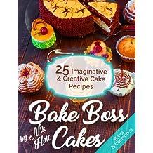 Bake Boss Cakes: 25 Imaginative and Creative Cake Recipes, Full color