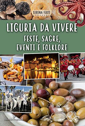 Liguria da vivere. Feste, sagre, eventi e folklore