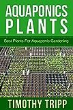 Aquaponics Plants: Best Plants For Aquaponic Gardening (English Edition)