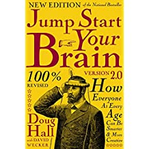 Jump Start Your Brain v2.0: How Everyone at Every Age Can Be Smarter and More Creative