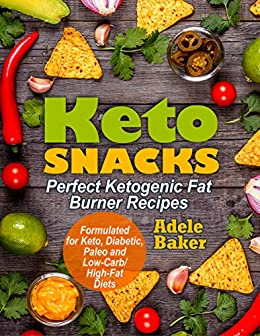 Keto Snacks: Perfect Ketogenic Fat Burner Recipes | Supports Healthy Weight Loss - Burn Fat Instead of Carbs | Formulated for Keto, Diabetic, Paleo and Low-Carb/High-Fat Diets (English Edition) di [Baker, Adele]