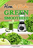 Best Green Smoothies - How to Make Green Smoothies Review