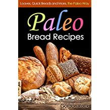Paleo Bread Recipes: Loaves, Quick Breads and More, the Paleo Way (Paleo Diet Cookbook) (English Edition)