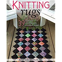 Knitting Rugs: Traditional, Contemporary, & Innovative Designs