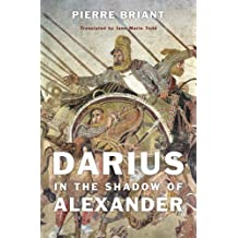 Darius in the Shadow of Alexander by Briant, Pierre (2015) Hardcover