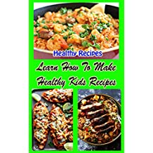 Learn How to Make Healthy Kids Recipes: Healthy Recipes (English Edition)